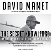 The Secret Knowledge: On the Dismantling of American Culture (Unabridged) Audiobook, by David Mamet