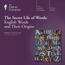 The Secret Life of Words: English Words and Their Origins Audiobook, by The Great Courses