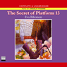 The Secret of Platform 13 (Unabridged), by Eva Ibbotson