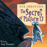 The Secret of Platform 13 Audiobook, by Eva Ibbotson