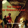 The Secret of Robbers Cave: Cabin Creek Mysteries (Unabridged), by Kristiana Gregory