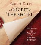 The Secret of the Secret: Unlocking the Mysteries of the Runaway Bestseller (Unabridged), by Karen Kelly