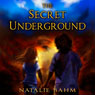 The Secret Underground (Unabridged), by Natalie Bahm