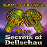 The Secrets of Dellschau: Realms of the Unreal Audiobook, by Dennis Crenshaw