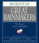 Secrets of the Great Rainmakers: Proven Techniques from the Business Pros (Unabridged), by Jeffrey J. Fox