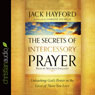 The Secrets of Intercessory Prayer: Unleashing Gods Power in the Lives of Those You Love (Unabridged), by Jack Hayford