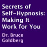 Secrets of Self-Hypnosis: Making It Work for You (Unabridged) Audiobook, by Dr. Bruce Goldberg