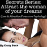 Secrets Series: Attract The Woman Of Your Dreams: Love & Attraction Persuasion Psychology (Unabridged) Audiobook, by Craig Beck
