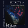 Secrets of Transformation (Unabridged), by Eva Dillner