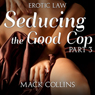 Seducing the Good Cop: Erotic Law, Part 3 (Unabridged) Audiobook, by Mack Collins