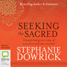 Seeking the Sacred: Transforming Our View of Ourselves and One Another (Unabridged), by Stephanie Dowrick