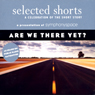 Selected Shorts: Are We There Yet?, by Stuart Dybek