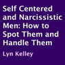 Self Centered and Narcissistic Men: How to Spot Them and Handle Them (Unabridged), by Lyn Kelley