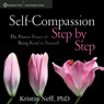 Self-Compassion Step by Step: The Proven Power of Being Kind to Yourself Audiobook, by Kristin Neff