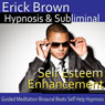 Self-Esteem Enhancement Hypnosis: Self-Confidence Boost and Find Happiness - Meditation - Hypnosis Self Help - Binaural Beats - Solfeggio Tones Audiobook, by Erick Brown Hypnosis