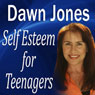 Self Esteem for Teenagers (Unabridged) Audiobook, by Dawn Jones