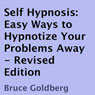 Self Hypnosis: Easy Ways to Hypnotize Your Problems Away, Revised Edition (Unabridged) Audiobook, by Bruce Goldberg