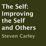 The Self: Improving the Self and Others (Unabridged) Audiobook, by Steven Carley