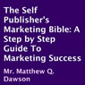 The Self Publishers Marketing Bible: A Step by Step Guide to Marketing Success (Unabridged) Audiobook, by Matthew Q. Dawson