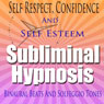 Self-Respect Subliminal Hypnosis: Confidence & Self-Esteem, Subconscious Affirmations, Binaural Beats, Solfeggio Tones Audiobook, by Subliminal Hypnosis