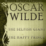 The Selfish Giant, The Happy Prince (Unabridged), by Oscar Wilde