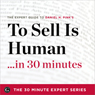 To Sell Is Human in 30 Minutes: The Expert Guide to Daniel H. Pinks Critically Acclaimed Book (Unabridged) Audiobook, by The 30 Minute Expert Series