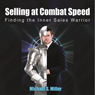 Selling at Combat Speed: Finding the Inner Sales Warrior (Unabridged), by Michael S. Miller