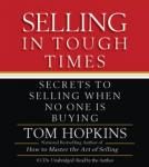 Selling in Tough Times: Secrets to Selling When No One Is Buying (Unabridged), by Tom Hopkins