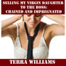 Selling My Virgin Daughter to the Boss: Chained and Impregnated (Unabridged) Audiobook, by Terra Williams