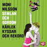 Semlan och Gordon: karlek, kyssar och rekord (Semloan and Gordon: Love, Kisses, and Records) (Unabridged) Audiobook, by Moni Nilsson