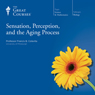 Sensation, Perception, and the Aging Process Audiobook, by The Great Courses