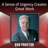 A Sense of Urgency Creates Great Work, by Bob Proctor
