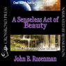 A Senseless Act of Beauty (Unabridged) Audiobook, by John B. Rosenman