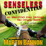 Senseless Confidential (Unabridged) Audiobook, by Martin Bannon