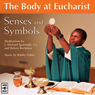 Senses and Symbols: The Body at Eucharist Audiobook, by J. Michael Sparough