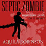 Septic Zombie: A Short Story Written by a Seven-Year-Old Home Schooled Girl (Unabridged) Audiobook, by Aquila Robinson