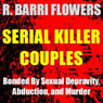 Serial Killer Couples: Bonded by Sexual Depravity, Abduction, and Murder (Unabridged) Audiobook, by R. Barri Flowers