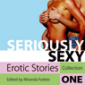 Seriously Sexy: Erotic Stories Collection One (Unabridged) Audiobook, by Miranda Forbes