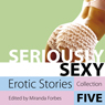 Seriously Sexy: Erotic Stories Collection Five, by Miranda Forbes