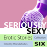 Seriously Sexy: Erotic Stories Collection Six Audiobook, by Miranda Forbes