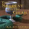 The Serpent and the Grail: Arthor, Book 4 (Unabridged) Audiobook, by A. A. Attanasio