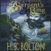 The Serpents Ring: Relics of Mysticus, Volume 1 (Unabridged), by H. B. Bolton