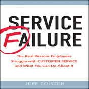 Service Failure: The Real Reasons Employees Struggle with Customer Service and What You Can Do About It (Unabridged), by Jeff Toister