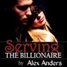 Serving the Billionaire (Unabridged), by Alex Anders