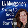 Setting Life Goals with Your Teen: Living by Design, by Liv Montgomery