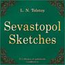 Sevastopol Sketches (Sevastopolskie rasskazy) (Unabridged), by Lev Nikolaevich Tolstoy