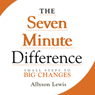 The Seven Minute Difference: Small Steps to Big Changes (Unabridged), by Allyson Lewis