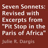 Seven Sonnets: Revised with Excerpts from Pit Stop in the Paris of Africa (Unabridged), by Julie R. Dargis