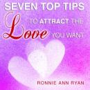 Seven Top Tips to Attract the Love You Want (Unabridged) Audiobook, by Ronnie Ann Ryan