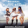 Several Silly and Slutty Stories (Unabridged) Audiobook, by Antonia Allupato